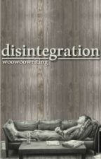 Disintegration by Woowoowriting