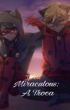 Miraculous: A troca by LellyEllen