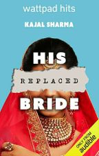 His Replaced bride (Complete) ✔️  by 37SpreadYourwings