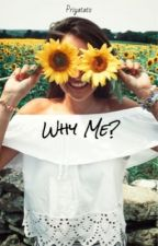 Why Me? by priyatato