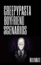 Creepypasta Boyfriend Scenarios. by MusicInMute1
