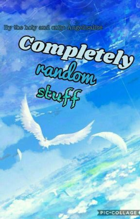 Completely Random Stuff by Angelisalise