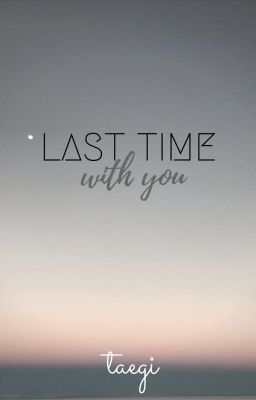 taegi | Last time with you