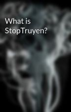 What is StopTruyen? by StopTruyen