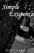 Simple Existence by afterglow-