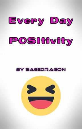 Every Day POSItivity by Sage_Dragon