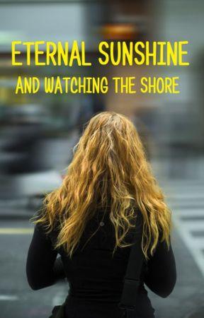 ETERNAL SUNSHINE and watching the shore by dark_romain
