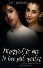 Married To One, In Love With Another (Camren) by LoloYCamzCamren