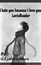 ||Levi X Reader~ i hate you because i love you by JiminGotsJams