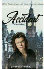 Аccident (Bg Fanfiction With Harry Styles)[Временно Спряна] by Crazybuthappy