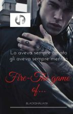 Fire- The game of... SEQUEL DI ICE- THE GAME OF... by Valedark79