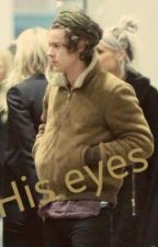 His Eyes     Harry Styles y tu* by themaliksmile