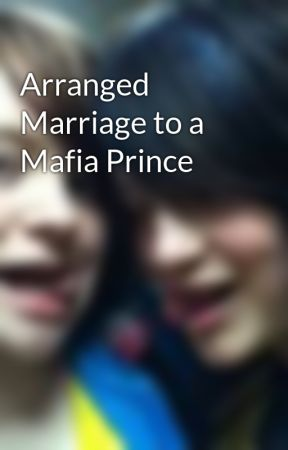 Arranged Marriage to a Mafia Prince by fluffybunnypillow