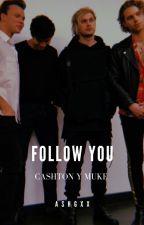 Follow You/ I Run To You (Cashton y Muke)  by CristinaFIrwin