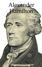 The Untold Life of Alexander Hamilton (Getting to Know the Characters) by DesolateInsanity