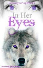 In Her Eyes by GreeneyedAngel2014