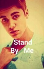 Stand By Me (Justin Bieber fanfiction) by BieberLove413