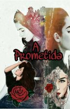 A Prometida - Camren/You  [PT/BR ] by HeartsToCamila