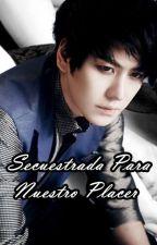 Secuestrada Para Nuestro Placer (Kyuhyun Y Tú) [TERMINADO] by Leader_td