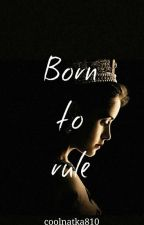 Born to rule by coolnatka810