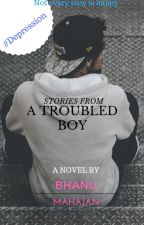 Stories from A Troubled Boy by BhanuMahajan
