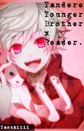 Precious: Yandere Younger Brother x Reader by Yasukiiii