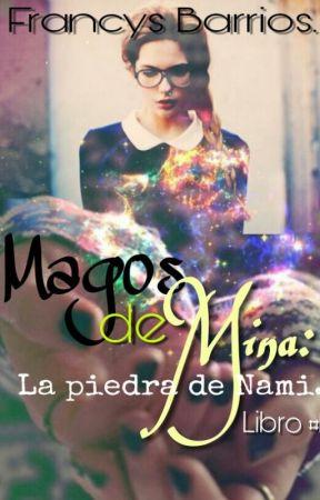 Magos de Mina: La Piedra de Nami (Libro #1) by Francys_Barrios25