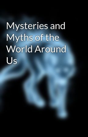 Mysteries and Myths of the World Around Us by LyricalFlock