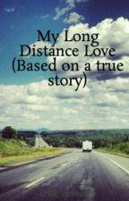 My Long Distance Love (Based on a true story) by True_Love27