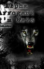 Alpha Arrogant I'm MATE by anita_andriyani