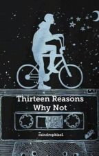 Thirteen Reasons Why Not by raindropkiss1