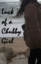 Luck of a Chubby Girl by SweetWritterTanya