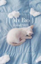 My Bio    Skid2003 by skid2003