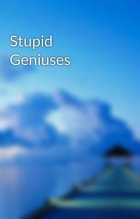 Stupid Geniuses by readingwritingmath