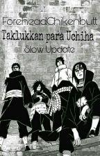 taklukkan para uchiha(Slow Update) by ForeheadChikenbutt