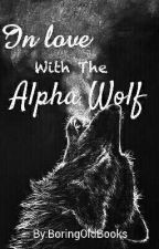 In Love With The Alpha Wolf (WARNING) 14+ by BoringOldBooks