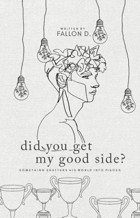 Did You Get My Good Side? | Hiatus by BornToWrite47