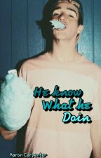 He know what he doin - Aaron Carpenter [FANFIC] by Maaaria__