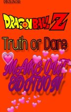 Truth or Dare: DBZ °°MAKE OUT EDITION°° by DBZL0V3R