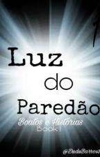 Luz do paredão - Boatos E Historias (Book 1) by DuduBarros3