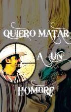 Quiero matar a un hombre by AntonioGonzalezPozo