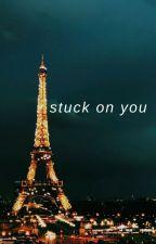 stuck on you || draxler by wukasz