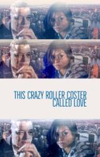 This Crazy Roller Coaster Called Love by hotsickcrush101