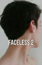 Faceless 2 《joshler》 by shamelessc