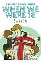 When We were 18 by sarvio