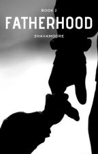 Fatherhood [Book 2] (1st book-17Daddy) by ShavaMoore