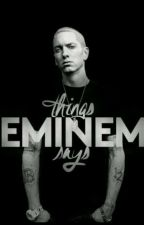 Things Eminem Says  by Peyton_Royce