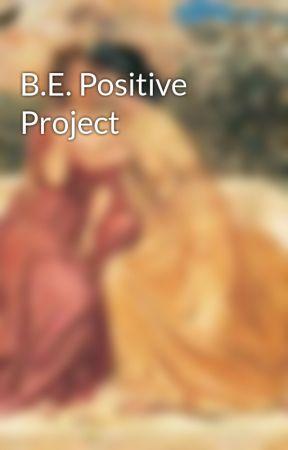 B.E. Positive  Project by nachobellgrande_