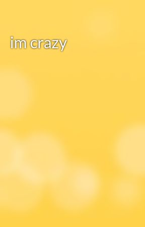 im crazy by SickAndTwistedLove