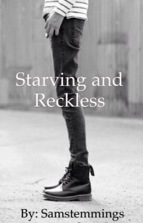 Starving and Reckless  by Samstemmings